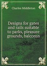 Designs for Gates and Rails Suitable to Parks, Pleasure Grounds, Balconys af Charles Middleton