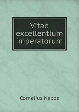 Vitae Excellentium Imperatorum af Cornelius Nepos