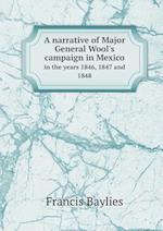 A Narrative of Major General Wool's Campaign in Mexico in the Years 1846, 1847 and 1848 af Francis Baylies