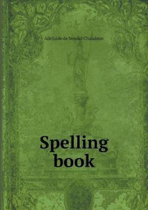 Spelling Book af Adelaide De Vendel Chaudron