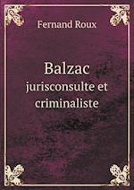 Balzac Jurisconsulte Et Criminaliste af Fernand Roux
