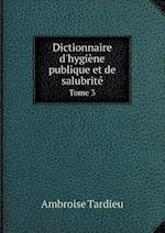 Dictionnaire D'Hygiene Publique Et de Salubrite Tome 3 af Ambroise Tardieu