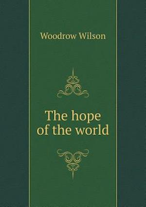 The Hope of the World af Woodrow Wilson