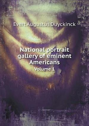 National Portrait Gallery of Eminent Americans Volume 1 af Evert Augustus Duyckinck