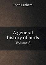 A General History of Birds Volume 8 af John Latham