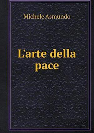 L'Arte Della Pace af Michele Asmundo