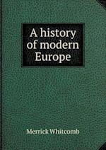 A History of Modern Europe af Merrick Whitcomb