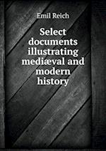 Select Documents Illustrating Mediaeval and Modern History af Emil Reich