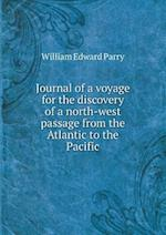 Journal of a Voyage for the Discovery of a North-West Passage from the Atlantic to the Pacific af William Edward Parry