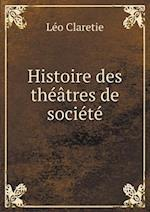 Histoire Des Theatres de Societe af Leo Claretie