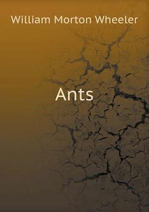 Ants af William Morton Wheeler