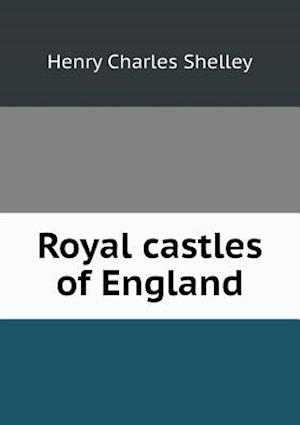 Royal Castles of England af Henry Charles Shelley