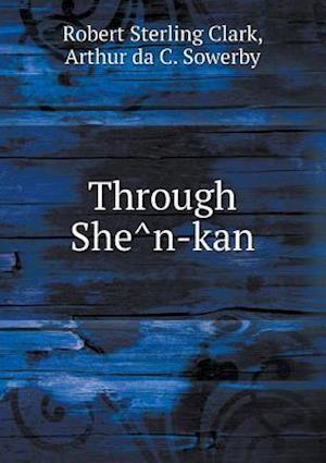 Through She N-Kan af C. H. Chepmell, Robert Sterling Clark, Arthur Da C. Sowerby