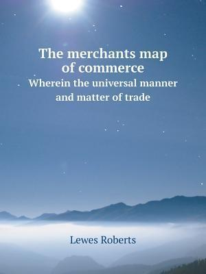 The Merchants Map of Commerce Wherein the Universal Manner and Matter of Trade af Lewes Roberts