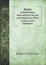 Russia or Miscellaneous Observations on the Past and Present State of That Country and Its Inhabitants af Robert Pinkerton