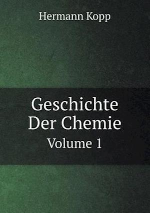 Geschichte Der Chemie Volume 1 af Hermann Kopp