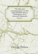 The Life and Correspondence of the Right Honble Henry Addington, First Viscount Sidmouth Volume 3 af George Pellew