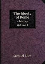 The Liberty of Rome a History, Volume 1 af Samuel Eliot