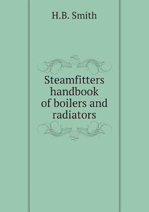 Steamfitters Handbook of Boilers and Radiators af H. B. Smith