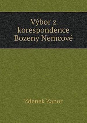 Vybor Z Korespondence Bozeny Nemcove af Zdenek Zahor