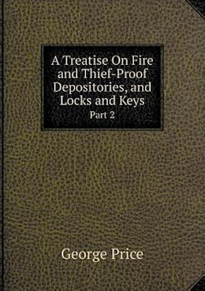 A Treatise on Fire and Thief-Proof Depositories, and Locks and Keys Part 2 af George Price