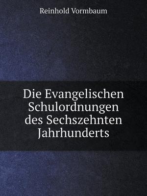 Die Evangelischen Schulordnungen Des Sechszehnten Jahrhunderts af Reinhold Vormbaum