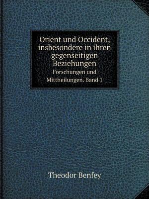 Orient Und Occident, Insbesondere in Ihren Gegenseitigen Beziehungen Forschungen Und Mittheilungen. Band 1 af Theodor Benfey