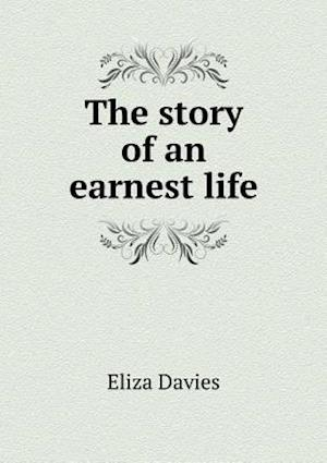 The Story of an Earnest Life af Eliza Davies