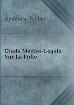 Etude Medico-Legale Sur La Folie af Ambroise Tardieu