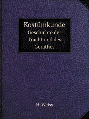 Kostumkunde Geschichte Der Tracht Und Des Gerathes af H. Weiss
