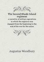 The Second Rhode Island Regiment a Narrative of Military Operations in Which the Regiment Was Engaged from the Beginning to the End of the War for the Union af Augustus Woodbury