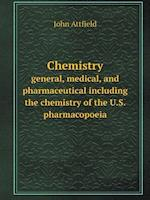 Chemistry General, Medical, and Pharmaceutical Including the Chemistry of the U.S. Pharmacopoeia af John Attfield