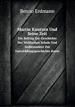 Martin Knutzen Und Seine Zeit Ein Beitrag Zur Geschichte Der Wolfischen Schule Und Insbesondere Zur Entwicklungsgeschichte Kants af Benno Erdmann