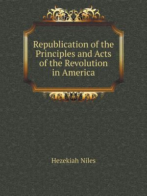 Republication of the Principles and Acts of the Revolution in America af Hezekiah Niles