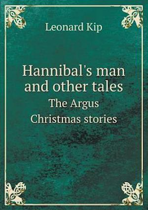 Hannibal's Man and Other Tales the Argus Christmas Stories af Leonard Kip