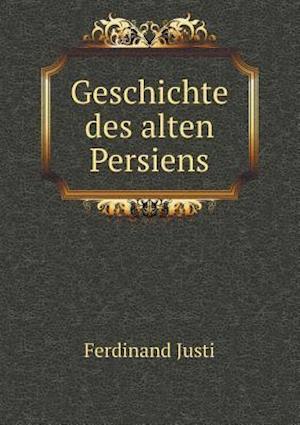 Geschichte Des Alten Persiens af Ferdinand Justi