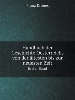 Handbuch Der Geschichte Oesterreichs Von Der Altesten Bis Zur Neuesten Zeit Erster Band af Franz Krones
