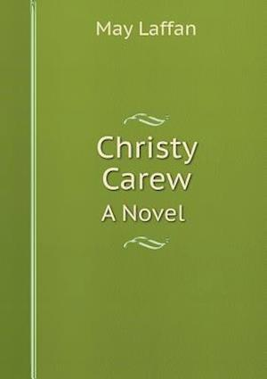 Christy Carew a Novel af May Laffan
