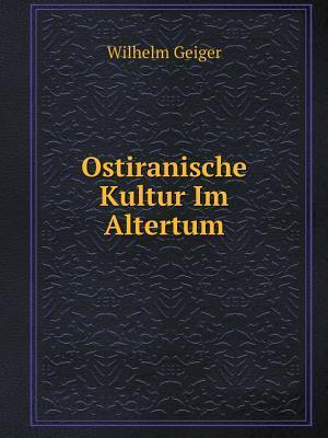 Ostiranische Kultur Im Altertum af Wilhelm Geiger