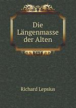 Die Langenmasse Der Alten af Richard Lepsius