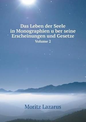 Das Leben Der Seele in Monographien U Ber Seine Erscheinungen Und Gesetze Volume 2 af Moritz Lazarus