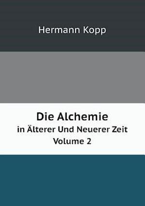 Die Alchemie in Alterer Und Neuerer Zeit Volume 2 af Hermann Kopp