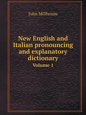 New English and Italian Pronouncing and Explanatory Dictionary Volume 1 af John Millhouse
