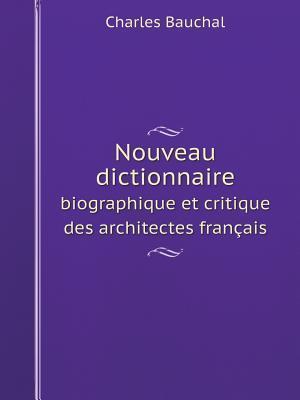 Nouveau Dictionnaire Biographique Et Critique Des Architectes Francais af Charles Bauchal
