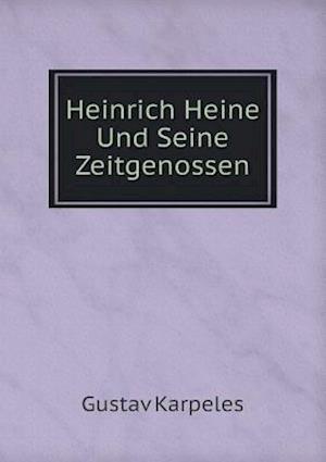 Heinrich Heine Und Seine Zeitgenossen af Gustav Karpeles