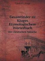 Gesamtinder Zu Kluges Etymologischem Worterbuch Der Deutschen Sprache af Friedrich Kluge