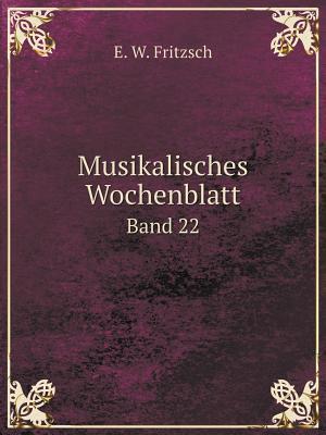 Musikalisches Wochenblatt Band 22 af E. W. Fritzsch