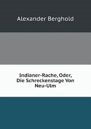 Indianer-Rache, Oder, Die Schreckenstage Von Neu-Ulm af Alexander Berghold