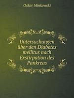 Untersuchungen Uber Den Diabetes Mellitus Nach Exstirpation Des Pankreas af Oskar Minkowski