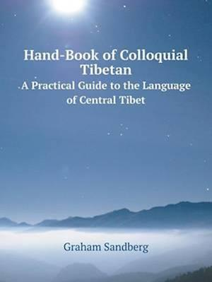 Hand-Book of Colloquial Tibetan a Practical Guide to the Language of Central Tibet af Graham Sandberg